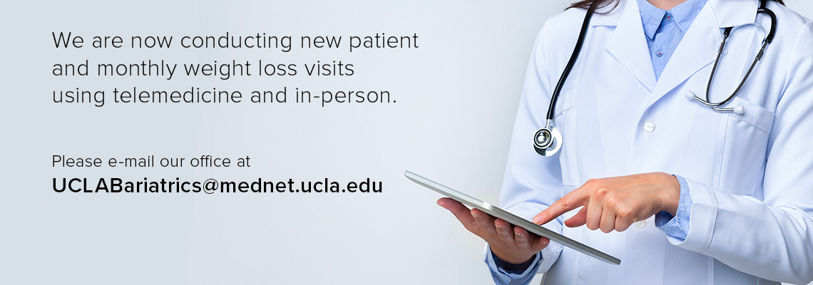 Please e-mail our office at  UCLABariatrics@mednet.ucla.edu  for telemedicine visits